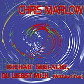Ich hab' geglaubt, Du liebst mich (Without You) by Chris Marlow
