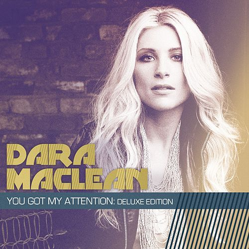 You Got My Attention: Deluxe Edition by Dara Maclean