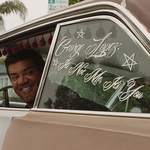It's Not Me, It's You by George Lopez