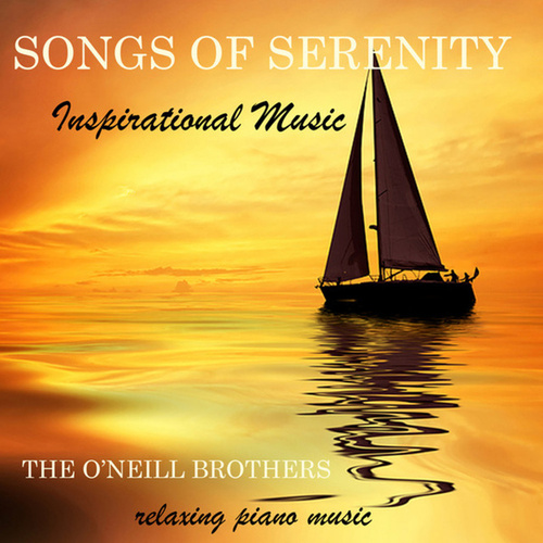 Songs of Serenity: Inspirational Music by The O'Neill Brothers