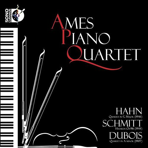 Hahn: Quartet in G major - Schmitt: Hasards, Op. 96 - Dubois: Quartet in A minor by Ames Piano Quartet