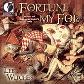 Renaissance Music - Dowland, J. / Playford, J. / Praetorius, M. / Webster, M. (Fortune My Foe - Music of Shakespeare's Time) (Les Witches) by Various Artists
