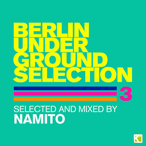 Berlin Underground Selection 3 (Selected and Mixed By Namito) by Various Artists