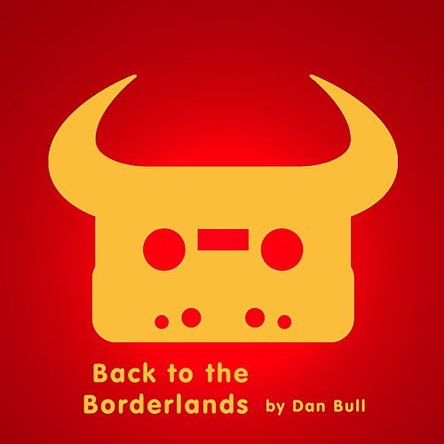 Back to the Borderlands by Dan Bull