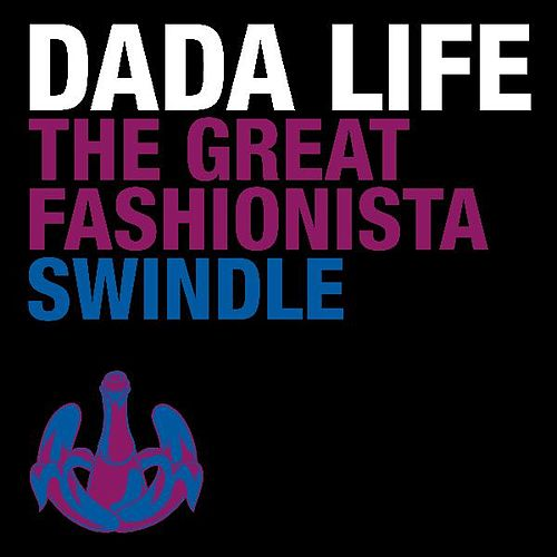 The Great Fashionista Swindle by Dada Life