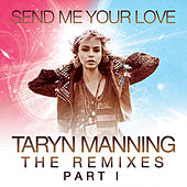 Send Me Your Love - The Remixes Pt. 1 by Taryn Manning