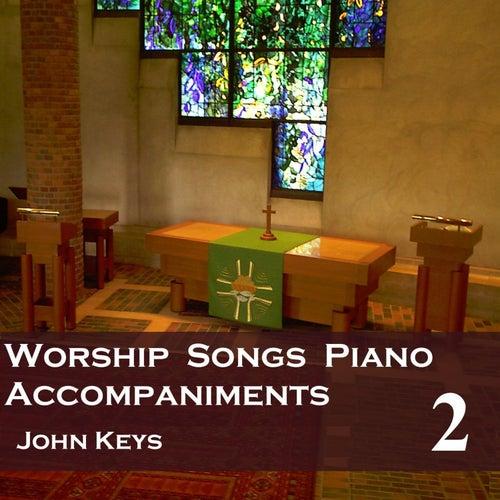 Worship Songs, Vol. 2 (Piano Accompaniments) by John Keys