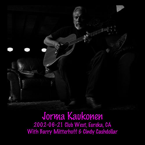 2002-06-21 Club West, Eureka, CA (Live) by Jorma Kaukonen