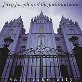 Salt Lake City by Jerry Joseph And The Jackmormons