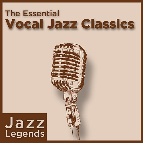 Jazz Legends: The Essential Vocal Jazz Classics by Various Artists