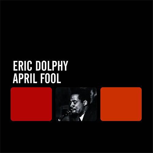 April Fool by Eric Dolphy