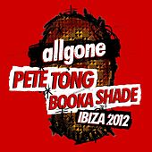 All Gone Pete Tong & Booka Shade Ibiza 2012 von Various Artists