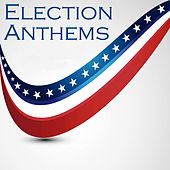 Election Anthems by Various Artists