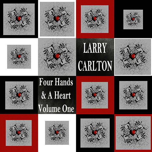 Four Hands & A Heart Vol. 1 by Larry Carlton