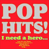 Pop Hits! (I Need a Hero, You Are Not Alone, Nothing Compares 2 U, Samba Pa Tì, Sick and Tired, Help...) by Various Artists