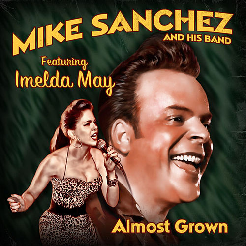 Almost Grown (feat. Imelda May) by Mike Sanchez