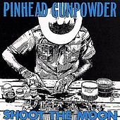 Shoot the Moon by Pinhead Gunpowder