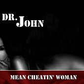 Mean Cheatin' Woman von Dr. John