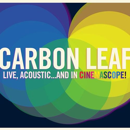 Live, Acoustic...and in Cinemascope! by Carbon Leaf