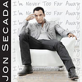 I'm Never Too Far Away - Single by Jon Secada