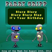Blurp Blurp Blorp Blorp Blop It's Your Birthday by Parry Gripp