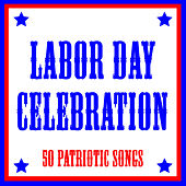 Labor Day Celebration: 50 Patriotic Songs by Various Artists