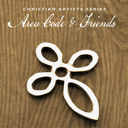 Christian Artists Series: Area Code & Friends by Various Artists