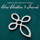 Christian Artists Series: Chris Christian & Friends by Various Artists