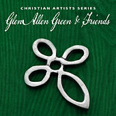 Christian Artists Series: Glen Allan Green & Friends by Various Artists