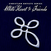 Christian Artists Series: White Heart & Friends by Various Artists