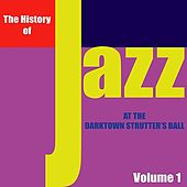 The History of Jazz - At the Darktown Strutters' Ball, Vol. 1 von Various Artists