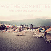 This Won't End Quietly (AA) by We The Committee