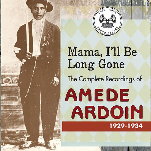 Mama I'll Be Long Gone : The Complete Recordings of Amede Ardoin, 1929-1934 (Disc 1) by Amede Ardoin