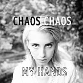 My Hands by Chaos Chaos