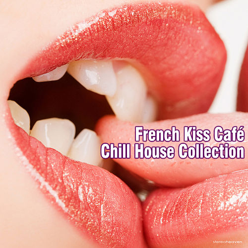 French Kiss Café Chill House Collection by Various Artists