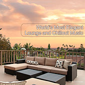 World's Most Elegant Lounge and Chillout Music by Various Artists