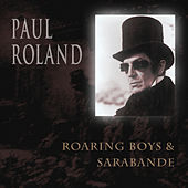 Roaring Boys & Sarabande by Paul Roland
