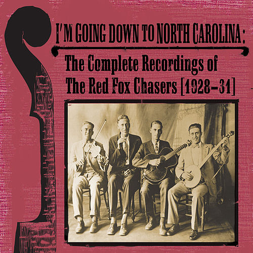 I'm Going Down To North Carolina : The Complete Recordings of The Red Fox Chasers (1928-31) by The Red Fox Chasers