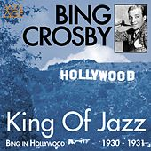 King of Jazz (Bing in Hollywood 1930 - 1931) by Bing Crosby