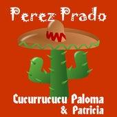 Cucurrucucu Paloma von Perez Prado