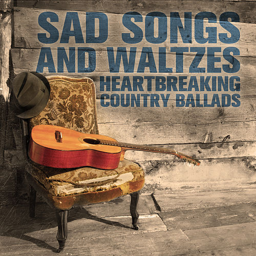 Sad Songs and Waltzes: Heartbreaking Country Ballads by Various Artists