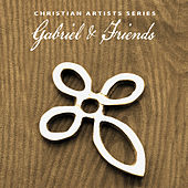 Christian Artists Series: Gabriel & Friends by Various Artists