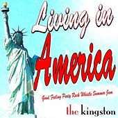 Living in America (Good Feeling Party Rock Whistle Summer Jam) by The Kingston