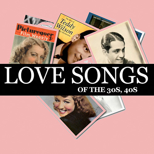 Love Songs of the 30s, 40s (Original Recordings Remastered) by Various Artists