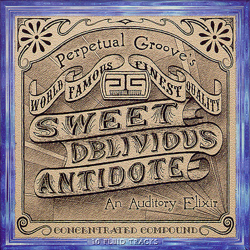 Sweet Oblivious Antidote by Perpetual Groove