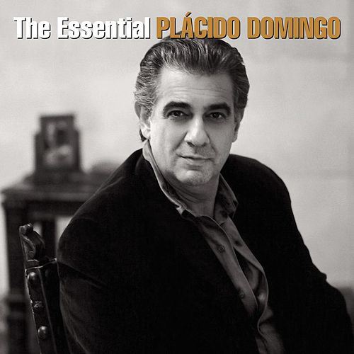 The Essential Plácido Domingo by Placido Domingo