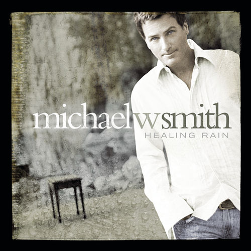 Healing Rain by Michael W. Smith
