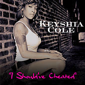 I Should've Cheated by Keyshia Cole