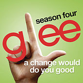 A Change Would Do You Good (Glee Cast Version) by Glee Cast