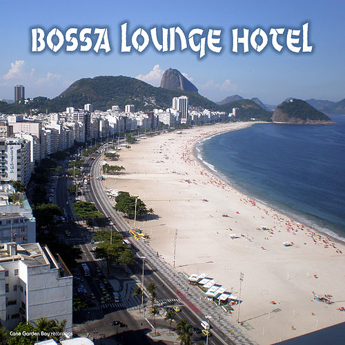 Bossa Lounge Hotel by Various Artists